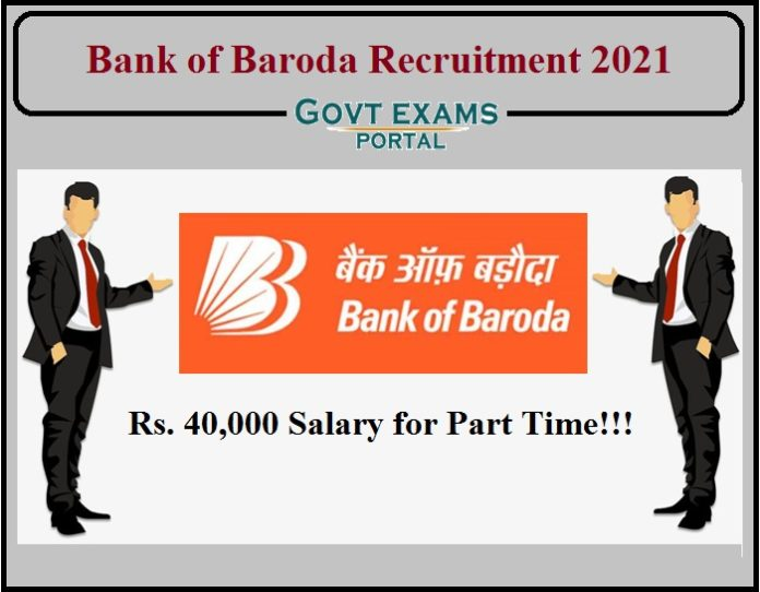 Bank of Baroda Recruitment 2021 Released- Rs. 40,000 Salary for Part