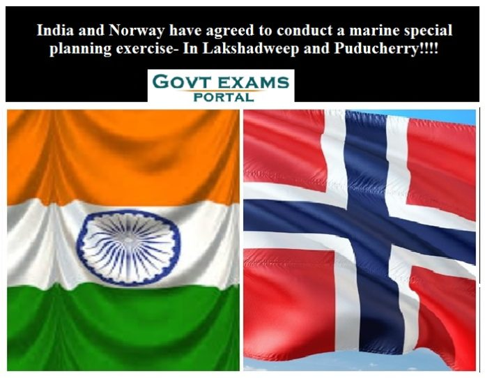 India and Norway have agreed to conduct a marine special planning exercise- In Lakshadweep and Puducherry!!!!