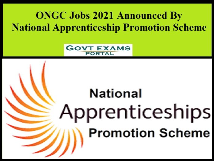 ONGC Jobs 2021 Announced By National Apprenticeship Promotion Scheme