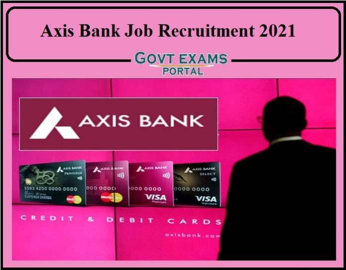 Axis Bank Job Recruitment 2021 Notification Released- Apply Online Now!!