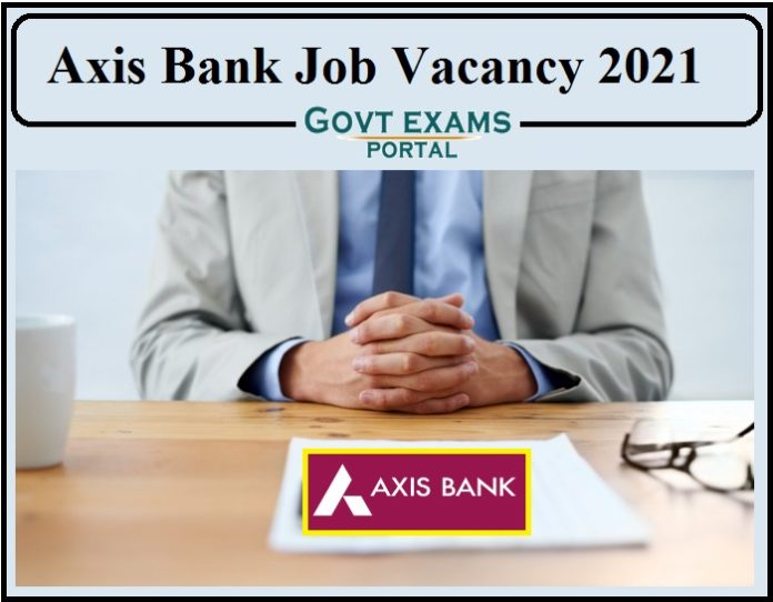 Axis Bank Job Vacancy 2021 Notification Released- Apply Online!!!