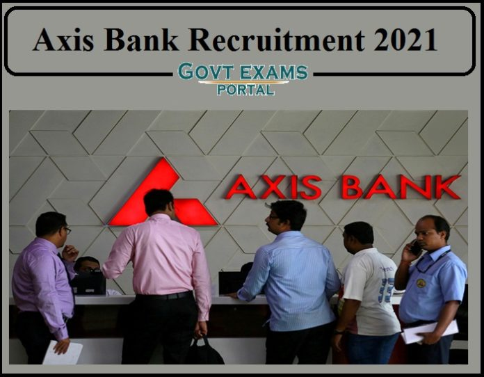 Axis Bank Recruitment 2021 Notification Released- Apply for Various Posts!!!