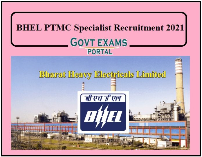 BHEL PTMC Specialist Recruitment 2021