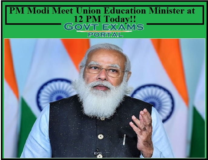 CBSE Board Exams 2021 – PM Modi Meet Union Education Minister at 12 PM Today!!