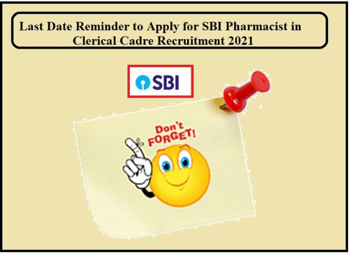 Last Date Reminder to Apply for SBI Pharmacist in Clerical Cadre Recruitment 2021