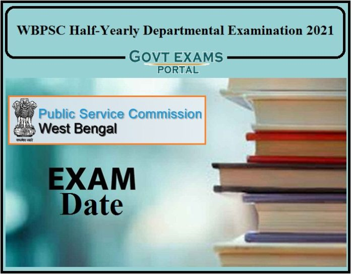 WBPSC Half-Yearly Departmental Examination 2021 Exam Date Announced- Check Exam Date Details Here!!!!