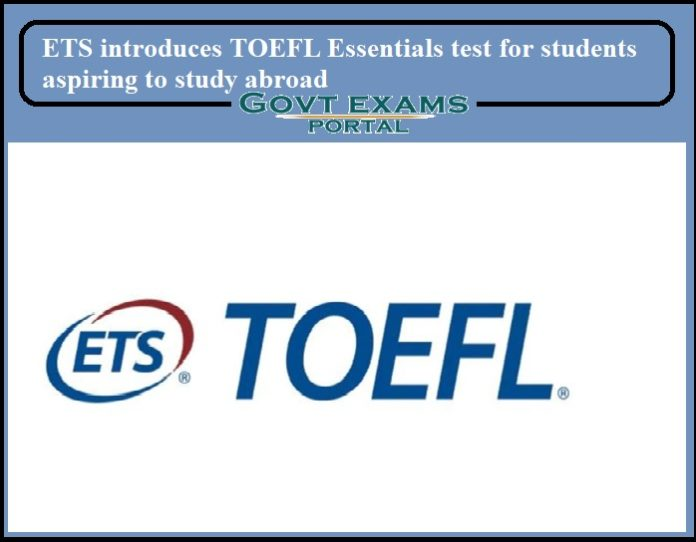 ETS introduces TOEFL Essentials test for students aspiring to study abroad