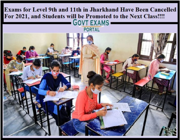 Exams for Level 9th and 11th in Jharkhand Have Been Cancelled For 2021, and Students will be Promoted to the Next Class!!!!