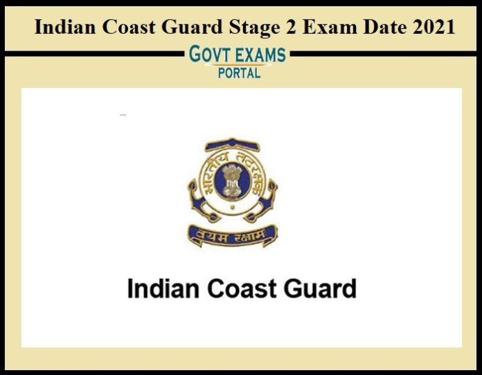 Indian Coast Guard Stage 2 Exam Date 2021