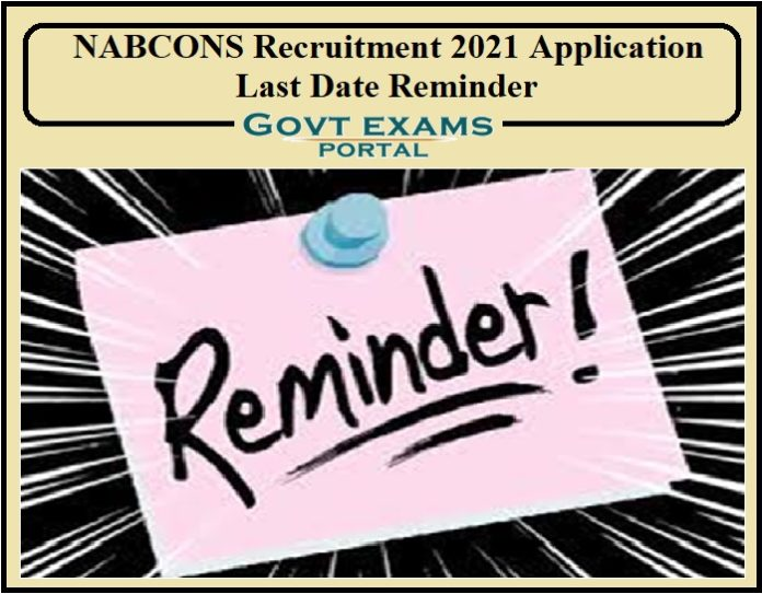 NABCONS Recruitment 2021 Application Last Date Reminder