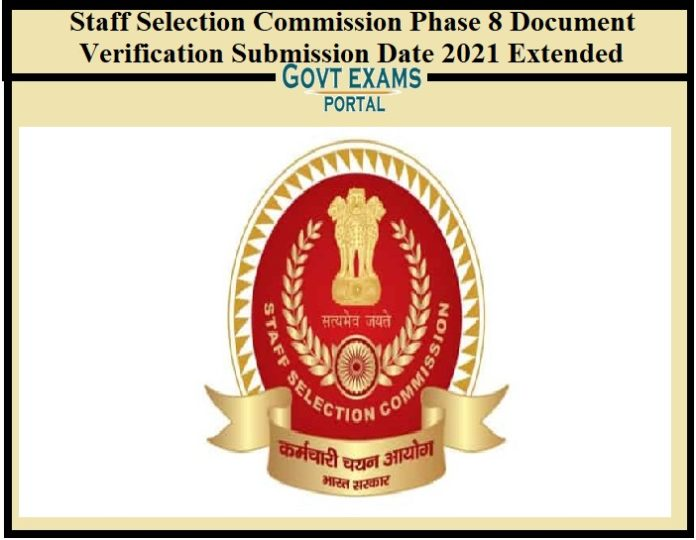 Staff Selection Commission Phase 8 Document Verification Submission Date 2021 Extended